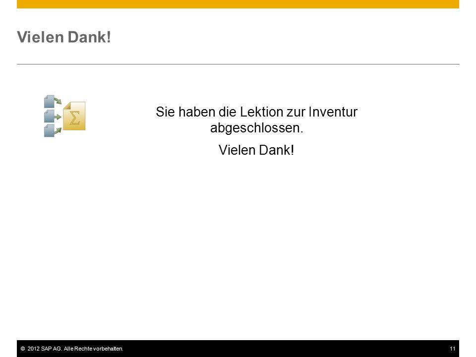 ©2012 SAP AG. Alle Rechte vorbehalten.11 Vielen Dank! Sie haben die Lektion zur Inventur abgeschlossen. Vielen Dank!