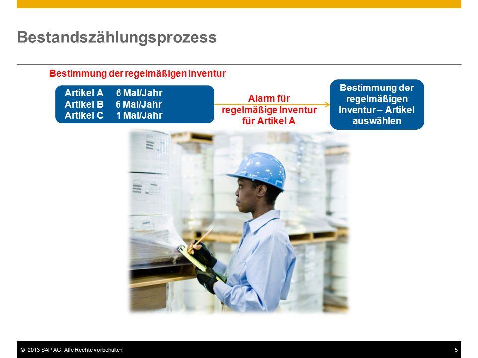 ©2013 SAP AG. Alle Rechte vorbehalten.5 Bestandszählungsprozess Artikel A 6 Mal/Jahr Artikel B 6 Mal/Jahr Artikel C 1 Mal/Jahr Alarm für regelmäßige I