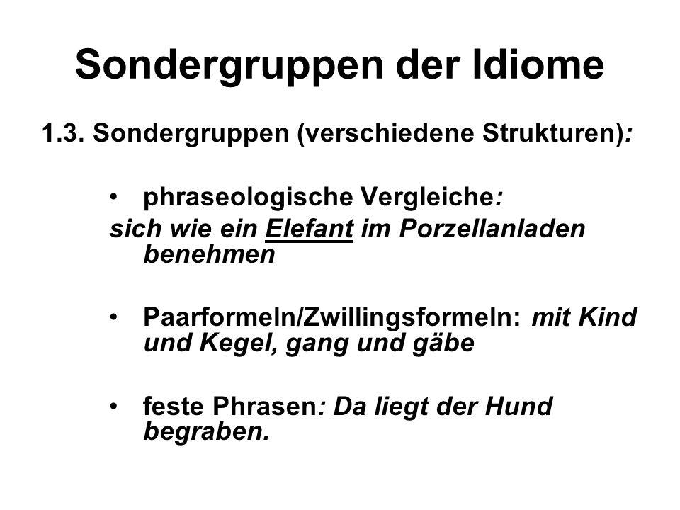 Sondergruppen der Idiome 1.3. Sondergruppen (verschiedene Strukturen): phraseologische Vergleiche: sich wie ein Elefant im Porzellanladen benehmen Paa