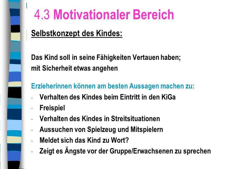 4.3 Motivationaler Bereich Selbstkonzept des Kindes: Das Kind soll in seine Fähigkeiten Vertauen haben; mit Sicherheit etwas angehen Erzieherinnen kön