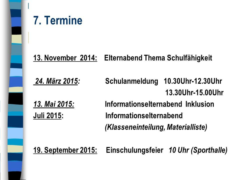 7.Termine 13. November 2014: Elternabend Thema Schulfähigkeit 24.