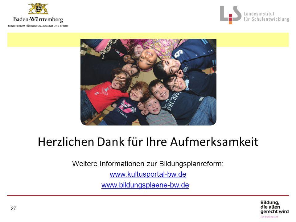 Herzlichen Dank für Ihre Aufmerksamkeit Weitere Informationen zur Bildungsplanreform: www.kultusportal-bw.de www.bildungsplaene-bw.de 27