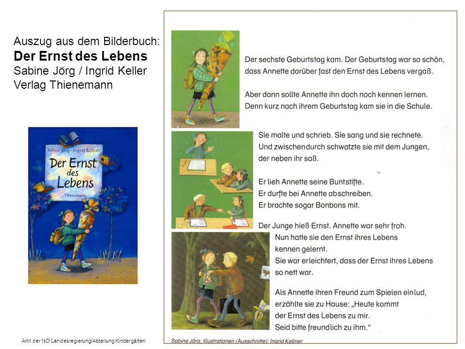Auszug aus dem Bilderbuch: Der Ernst des Lebens Sabine Jörg / Ingrid Keller Verlag Thienemann Amt der NÖ Landesregierung/Abteilung Kindergärten