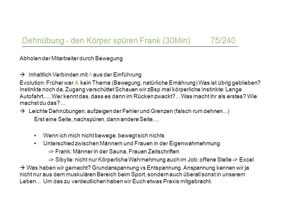 Dehnübung - den Körper spüren Frank (30Min)75/240 Abholen der Mitarbeiter durch Bewegung  Inhaltlich Verbinden mit A aus der Einführung Evolution: Fr