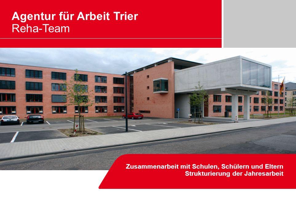 Zusammenarbeit mit Schulen, Schülern und Eltern Strukturierung der Jahresarbeit Agentur für Arbeit Trier Reha-Team