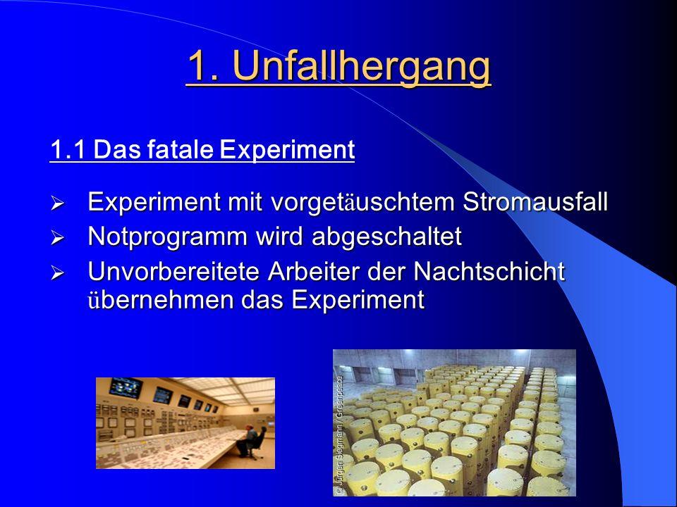 1.1 Das fatale Experiment  Experiment mit vorget ä uschtem Stromausfall  Notprogramm wird abgeschaltet  Unvorbereitete Arbeiter der Nachtschicht ü