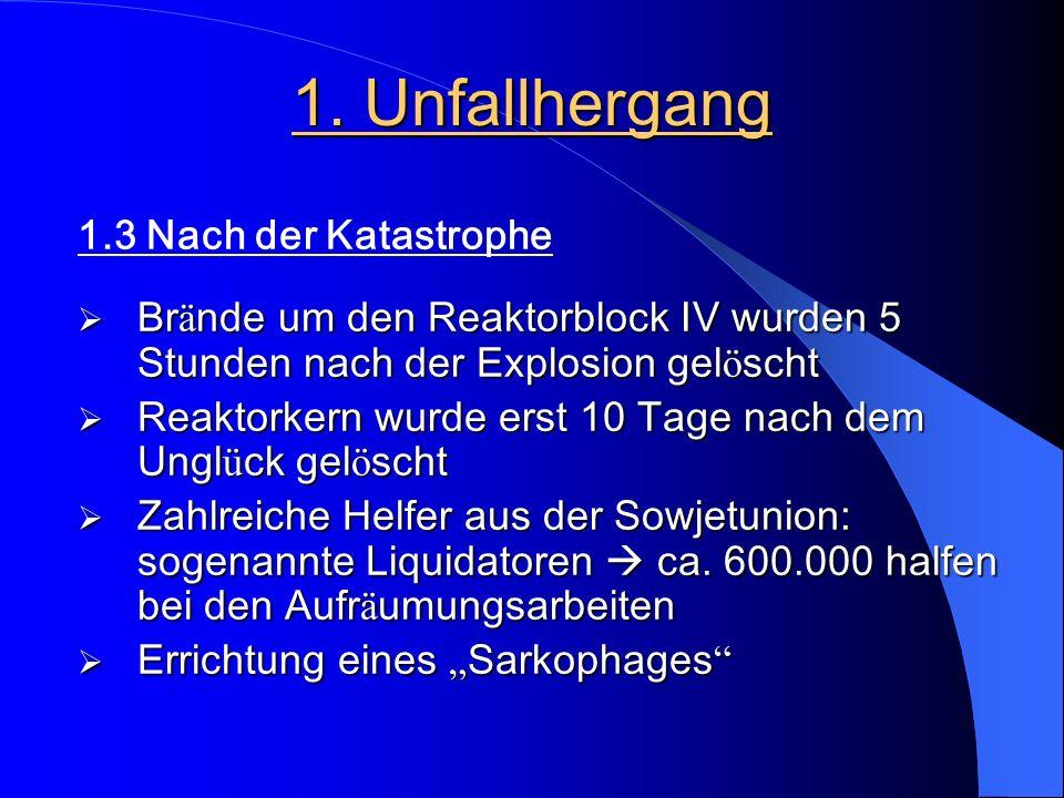 1. Unfallhergang 1.3 Nach der Katastrophe  Br ä nde um den Reaktorblock IV wurden 5 Stunden nach der Explosion gel ö scht  Reaktorkern wurde erst 10