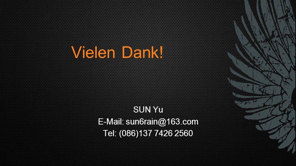 Vielen Dank! SUN Yu E-Mail: sun6rain@163.com Tel: (086)137 7426 2560