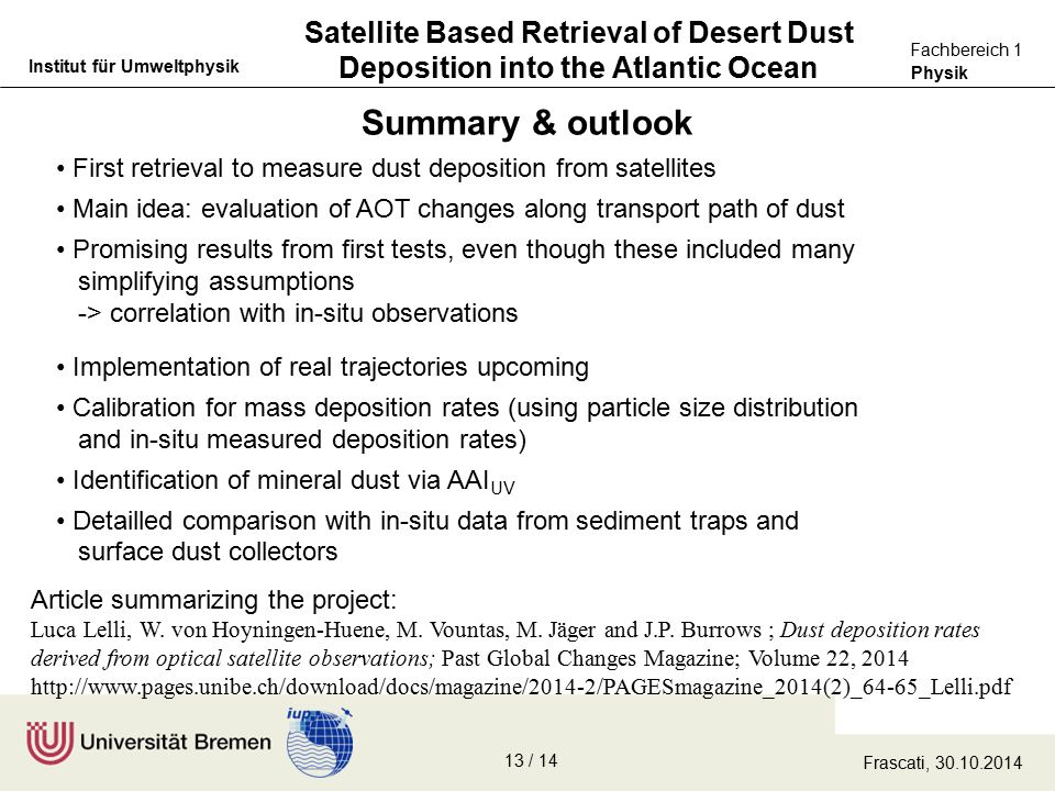 Physik Fachbereich 1 Institut für Umweltphysik Summary & outlook Satellite Based Retrieval of Desert Dust Deposition into the Atlantic Ocean Frascati, 30.10.2014 Article summarizing the project: Luca Lelli, W.