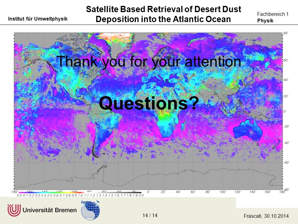 Physik Fachbereich 1 Institut für Umweltphysik Satellite Based Retrieval of Desert Dust Deposition into the Atlantic Ocean Thank you for your attention Questions.