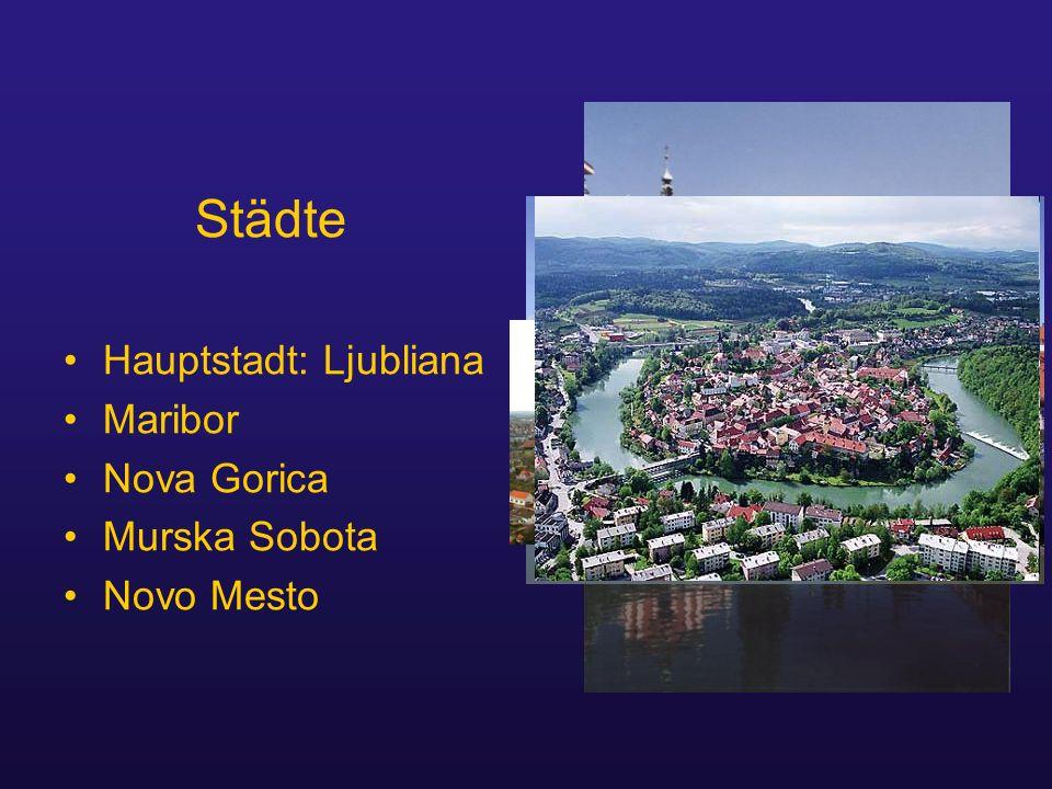 Flüsse/ Gebirge Gebirge: Julische Alpen/ Triglav (2864m) Karawanken Kamniker Alpen Flüsse: Mura (Mur) Drava (Drau) Soca (Isonzo)