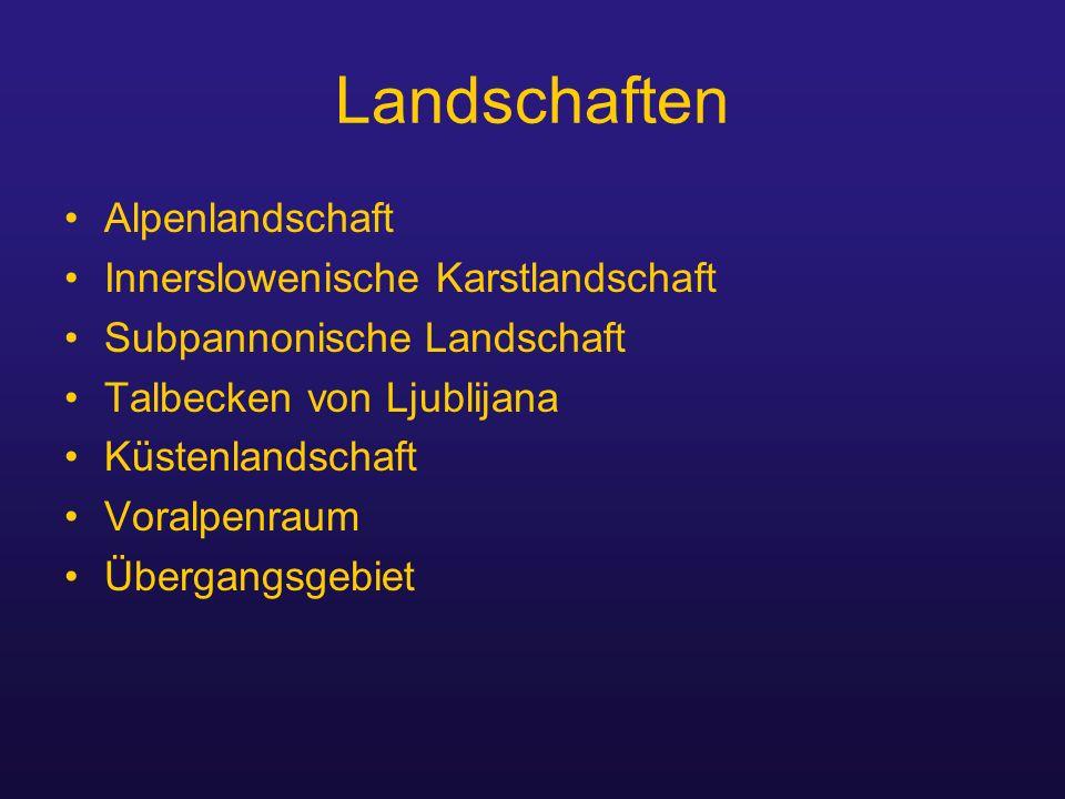 Landschaften Alpenlandschaft Innerslowenische Karstlandschaft Subpannonische Landschaft Talbecken von Ljublijana Küstenlandschaft Voralpenraum Übergangsgebiet