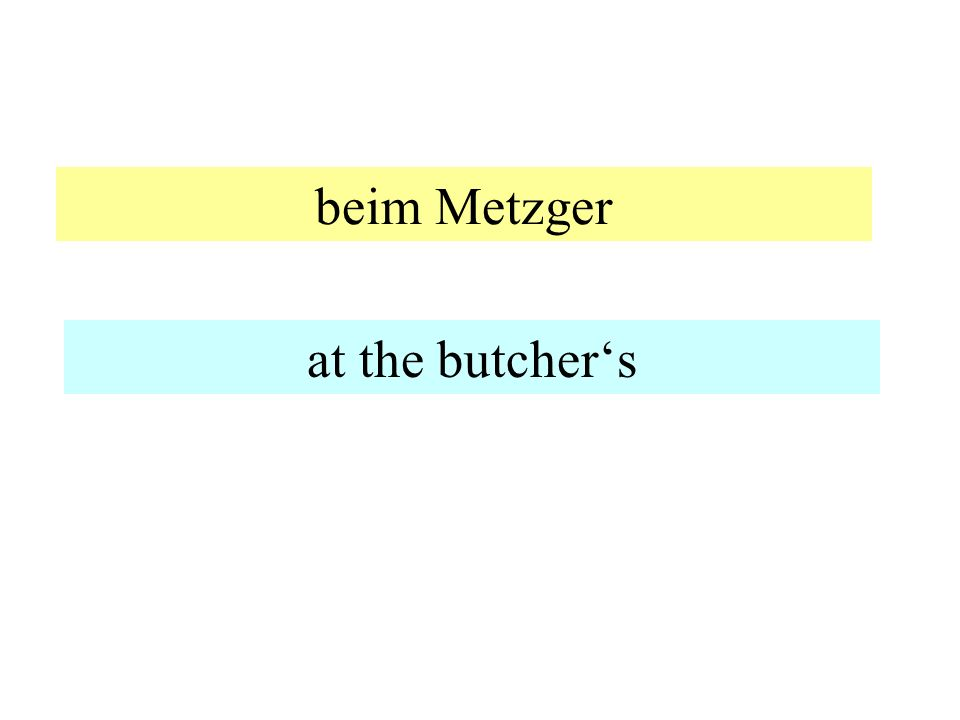beim Metzger at the butcher's