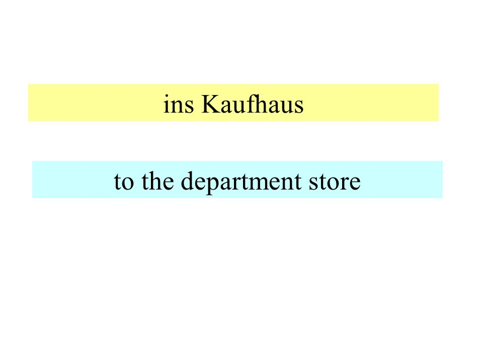 ins Kaufhaus to the department store