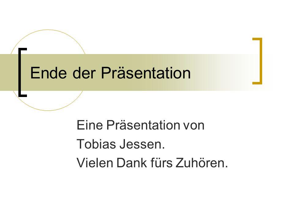 Ende der Präsentation Eine Präsentation von Tobias Jessen. Vielen Dank fürs Zuhören.