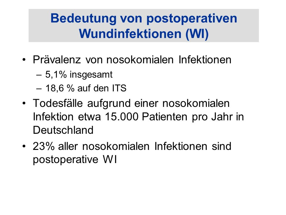 Bedeutung von postoperativen Wundinfektionen (WI) Prävalenz von nosokomialen Infektionen –5,1% insgesamt –18,6 % auf den ITS Todesfälle aufgrund einer