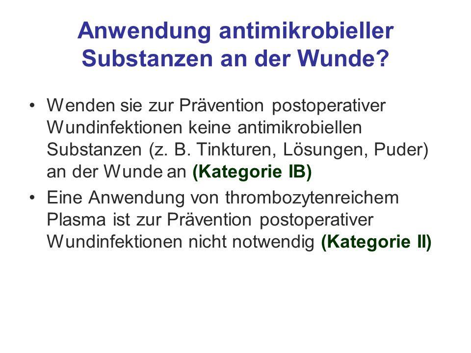 Anwendung antimikrobieller Substanzen an der Wunde? Wenden sie zur Prävention postoperativer Wundinfektionen keine antimikrobiellen Substanzen (z. B.