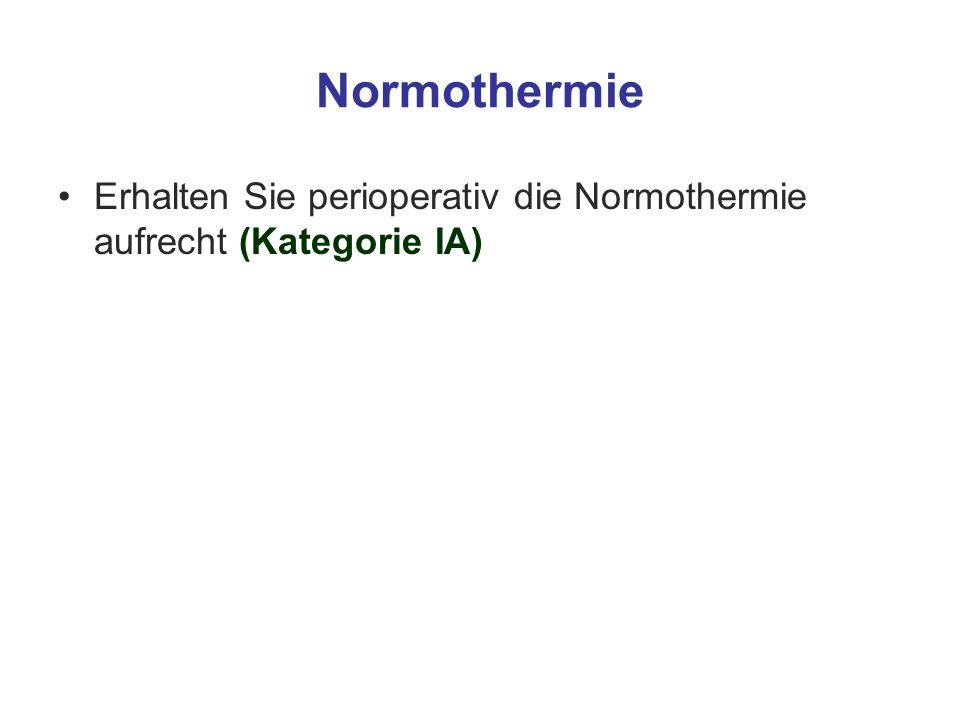 Normothermie Erhalten Sie perioperativ die Normothermie aufrecht (Kategorie IA)