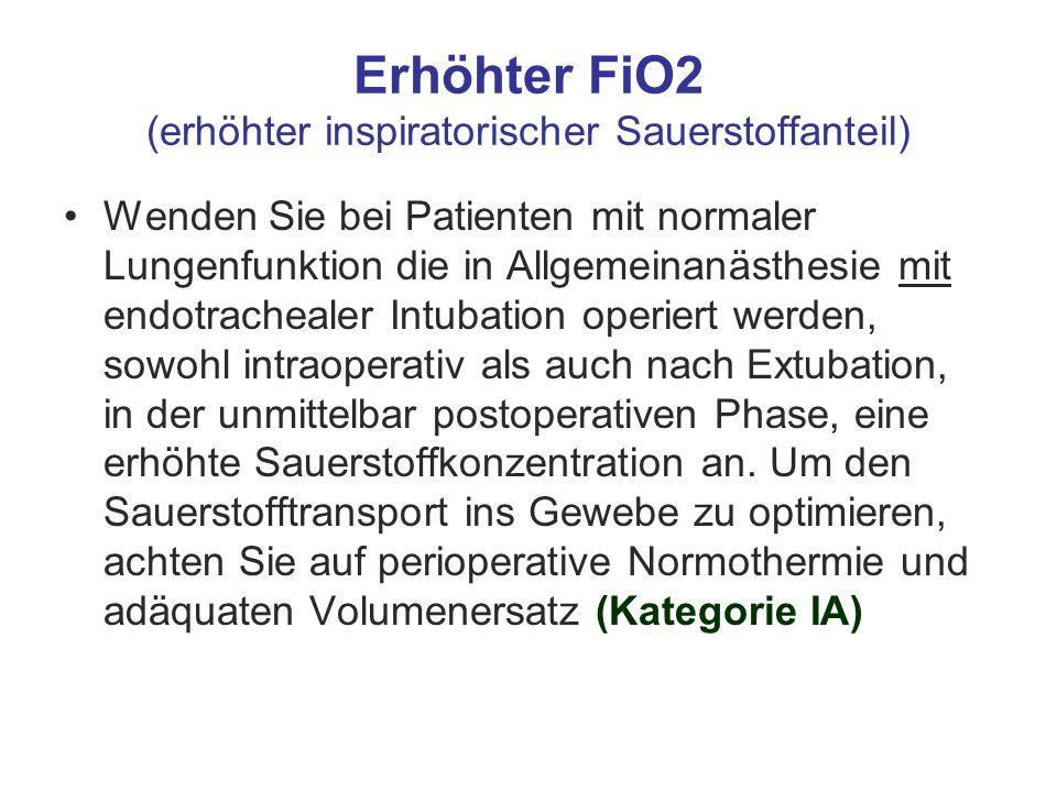 Erhöhter FiO2 (erhöhter inspiratorischer Sauerstoffanteil) Wenden Sie bei Patienten mit normaler Lungenfunktion die in Allgemeinanästhesie mit endotra