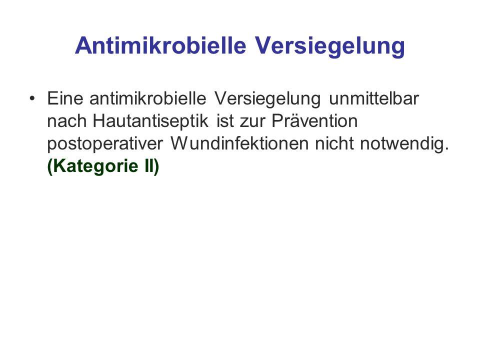Antimikrobielle Versiegelung Eine antimikrobielle Versiegelung unmittelbar nach Hautantiseptik ist zur Prävention postoperativer Wundinfektionen nicht
