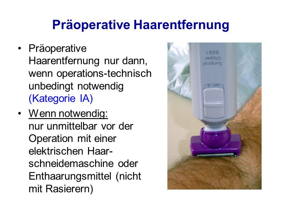 Präoperative Haarentfernung Präoperative Haarentfernung nur dann, wenn operations-technisch unbedingt notwendig (Kategorie IA) Wenn notwendig: nur unm