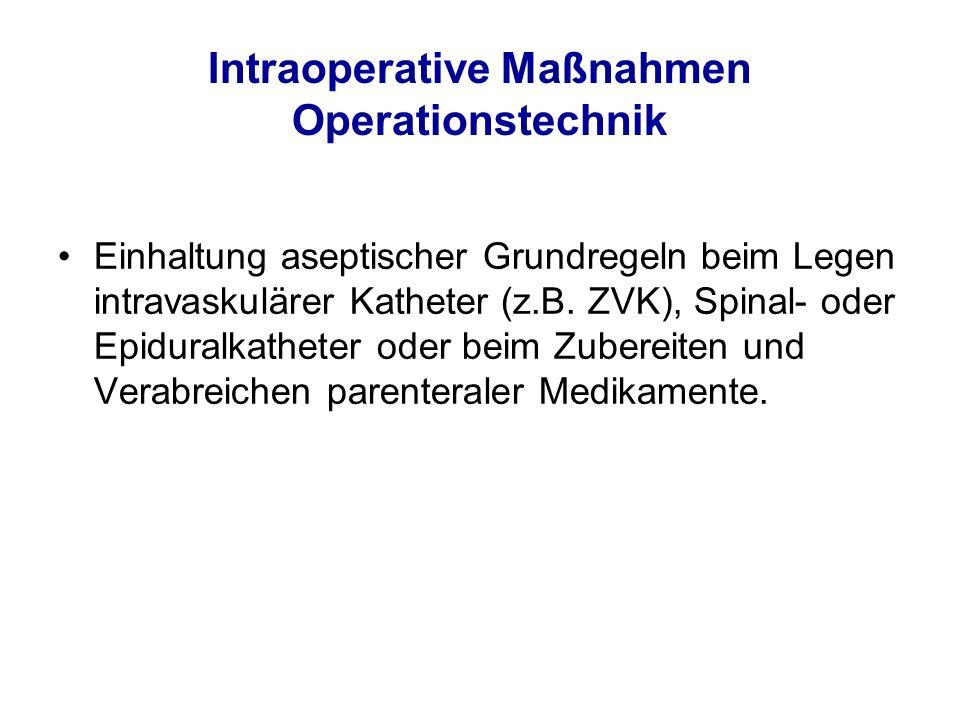 Intraoperative Maßnahmen Operationstechnik Einhaltung aseptischer Grundregeln beim Legen intravaskulärer Katheter (z.B. ZVK), Spinal- oder Epiduralkat