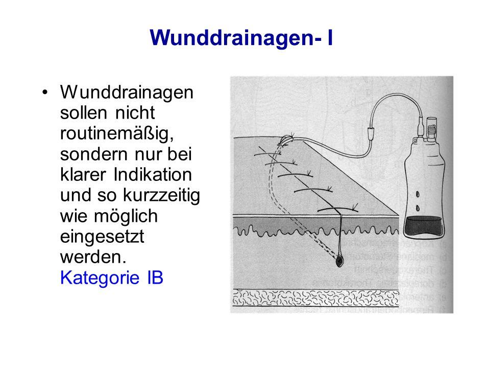 Wunddrainagen- I Wunddrainagen sollen nicht routinemäßig, sondern nur bei klarer Indikation und so kurzzeitig wie möglich eingesetzt werden. Kategorie