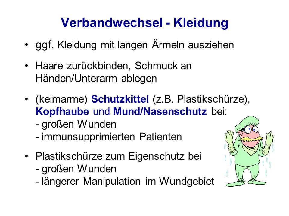 Verbandwechsel - Kleidung ggf. Kleidung mit langen Ärmeln ausziehen Haare zurückbinden, Schmuck an Händen/Unterarm ablegen (keimarme) Schutzkittel (z.