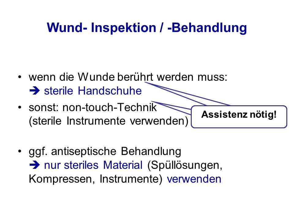 Wund- Inspektion / -Behandlung wenn die Wunde berührt werden muss:  sterile Handschuhe sonst: non-touch-Technik (sterile Instrumente verwenden) ggf.