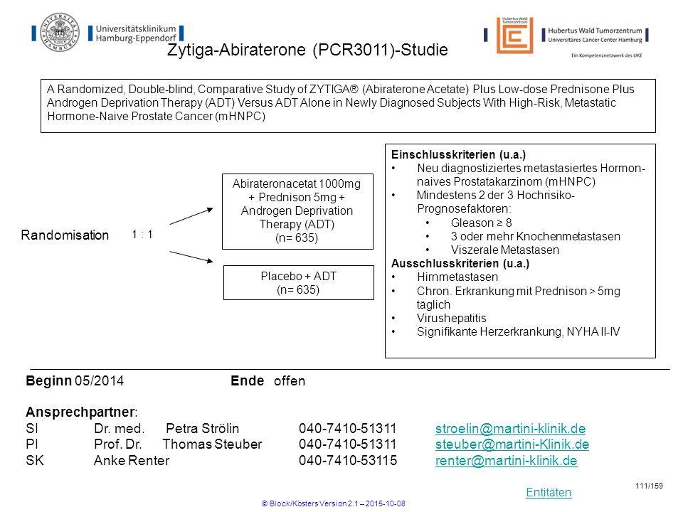 Entitäten Zytiga-Abiraterone (PCR3011)-Studie Einschlusskriterien (u.a.) Neu diagnostiziertes metastasiertes Hormon- naives Prostatakarzinom (mHNPC) M