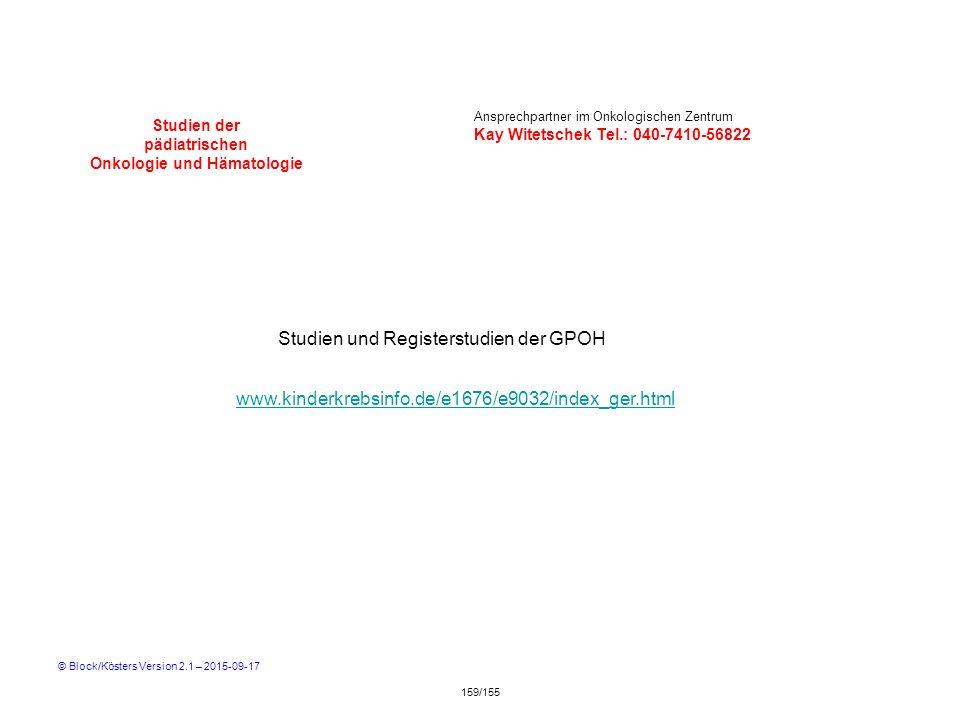 Studien der pädiatrischen Onkologie und Hämatologie Studien und Registerstudien der GPOH www.kinderkrebsinfo.de/e1676/e9032/index_ger.html Ansprechpar