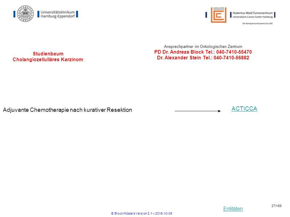 Entitäten Studienbaum Cholangiozellulläres Karzinom Adjuvante Chemotherapie nach kurativer Resektion Ansprechpartner im Onkologischen Zentrum PD Dr. A