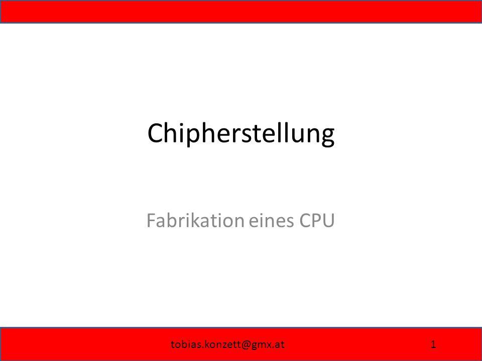 tobias.konzett@gmx.at1 Chipherstellung Fabrikation eines CPU