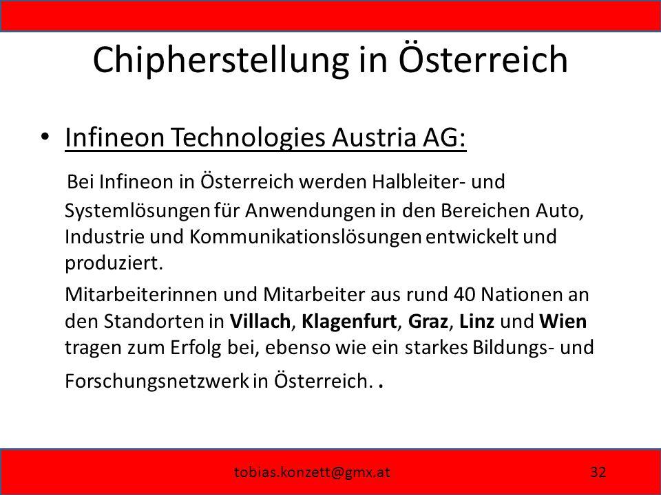 tobias.konzett@gmx.at32 Chipherstellung in Österreich Infineon Technologies Austria AG: Bei Infineon in Österreich werden Halbleiter- und Systemlösungen für Anwendungen in den Bereichen Auto, Industrie und Kommunikationslösungen entwickelt und produziert.