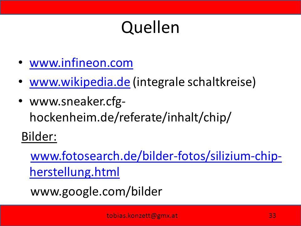 tobias.konzett@gmx.at33 Quellen www.infineon.com www.wikipedia.de (integrale schaltkreise) www.wikipedia.de www.sneaker.cfg- hockenheim.de/referate/in