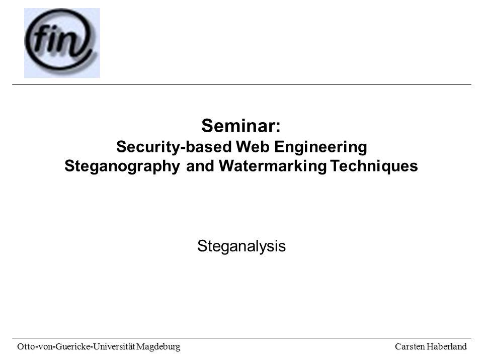 Carsten Haberland Otto-von-Guericke-Universität Magdeburg Seminar: Security-based Web Engineering Steganography and Watermarking Techniques Steganalysis