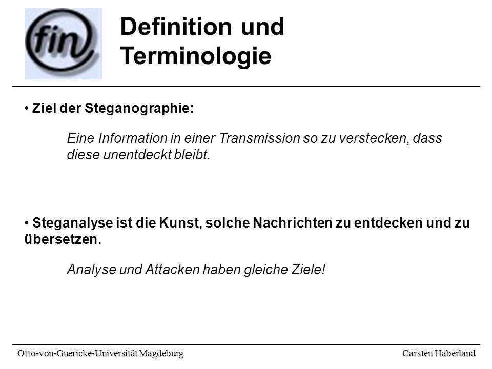 Carsten Haberland Otto-von-Guericke-Universität Magdeburg Definition und Terminologie Ziel der Steganographie: Steganalyse ist die Kunst, solche Nachrichten zu entdecken und zu übersetzen.
