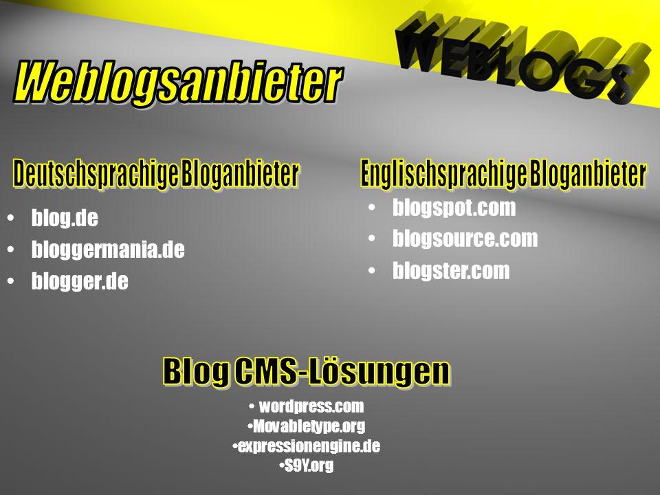 blog.de bloggermania.de blogger.de blogspot.com blogsource.com blogster.com wordpress.com Movabletype.org expressionengine.de S9Y.org