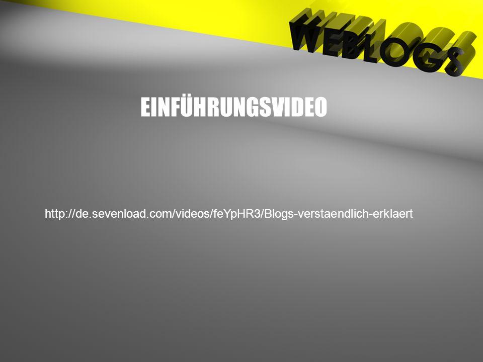 http://de.sevenload.com/videos/feYpHR3/Blogs-verstaendlich-erklaert EINFÜHRUNGSVIDEO
