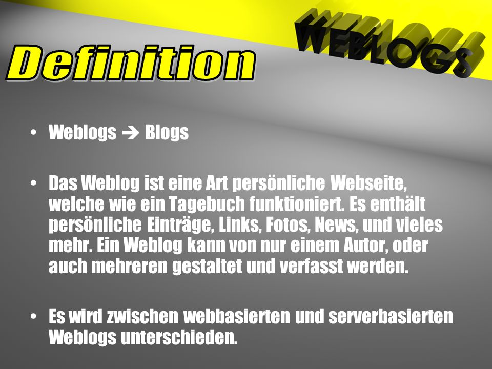 Weblogs  Blogs Das Weblog ist eine Art persönliche Webseite, welche wie ein Tagebuch funktioniert. Es enthält persönliche Einträge, Links, Fotos, New