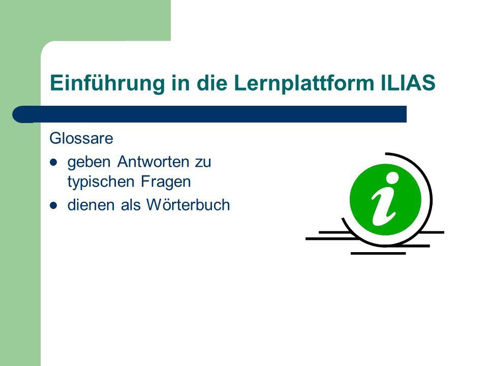 Einführung in die Lernplattform ILIAS Glossare geben Antworten zu typischen Fragen dienen als Wörterbuch