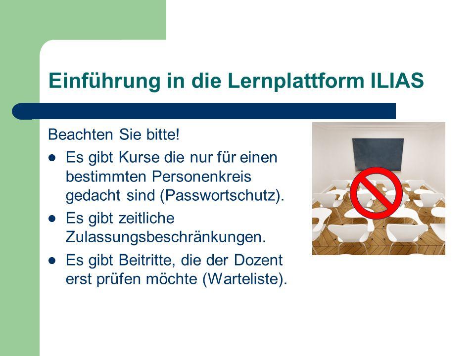 Einführung in die Lernplattform ILIAS Beachten Sie bitte.