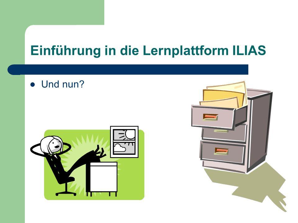 Einführung in die Lernplattform ILIAS Und nun