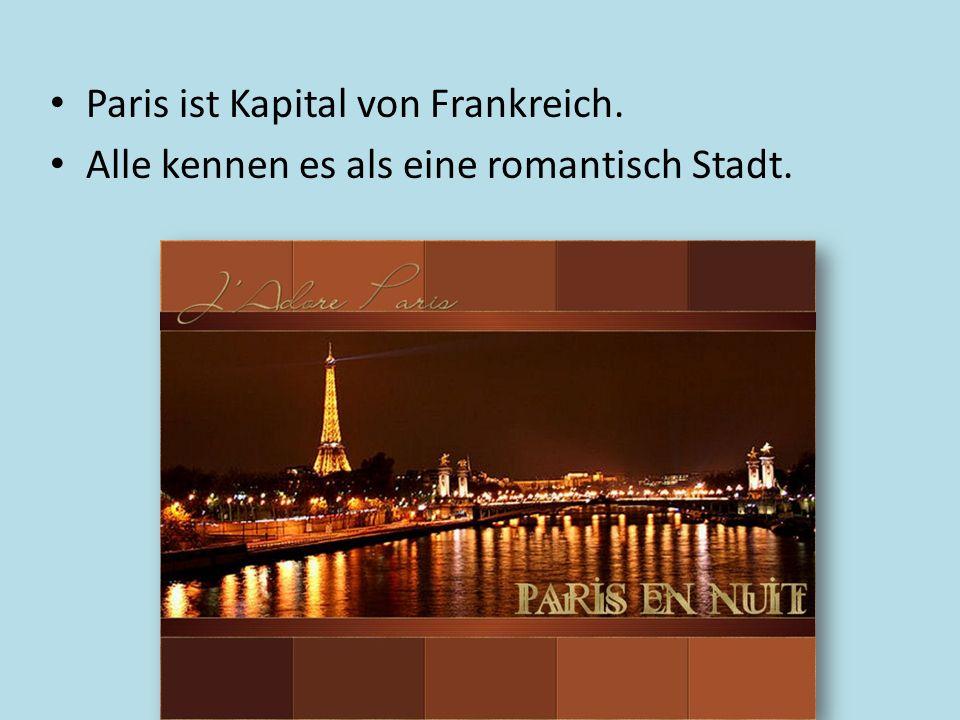 Paris ist Kapital von Frankreich. Alle kennen es als eine romantisch Stadt.