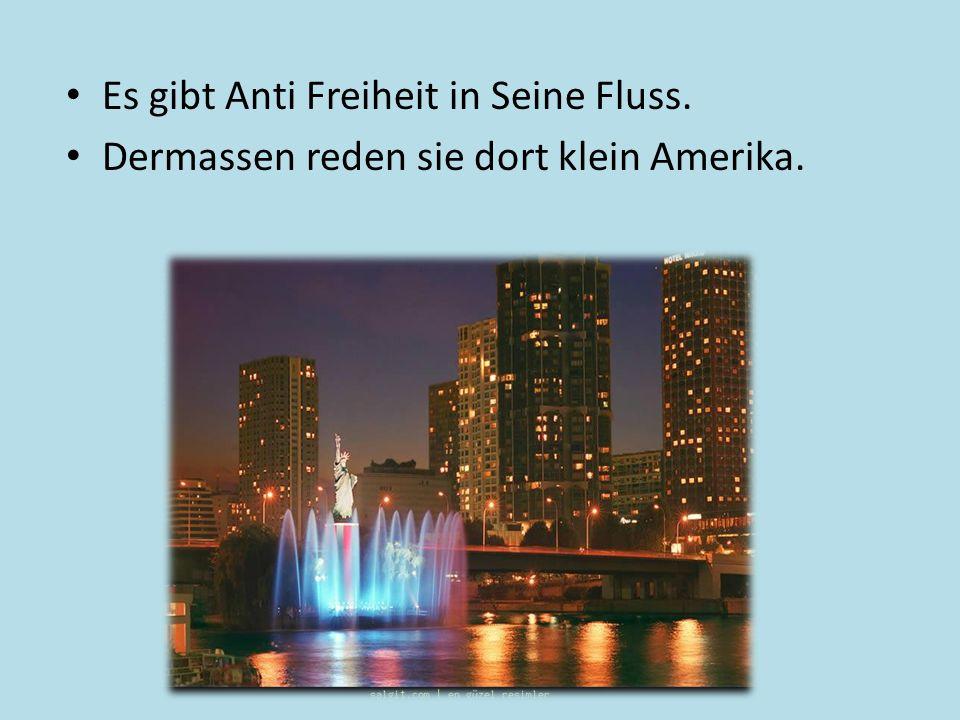 Es gibt Anti Freiheit in Seine Fluss. Dermassen reden sie dort klein Amerika.