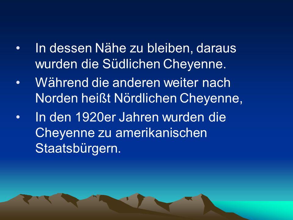 In dessen Nähe zu bleiben, daraus wurden die Südlichen Cheyenne. Während die anderen weiter nach Norden heißt Nördlichen Cheyenne, In den 1920er Jahre