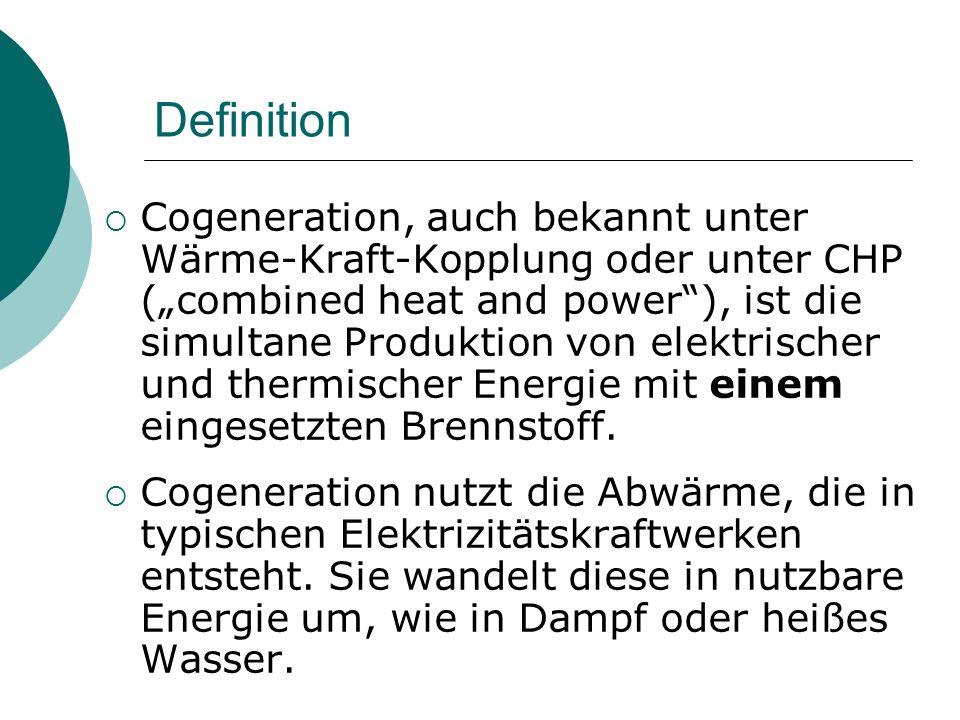 """Definition  Cogeneration, auch bekannt unter Wärme-Kraft-Kopplung oder unter CHP (""""combined heat and power""""), ist die simultane Produktion von elektr"""