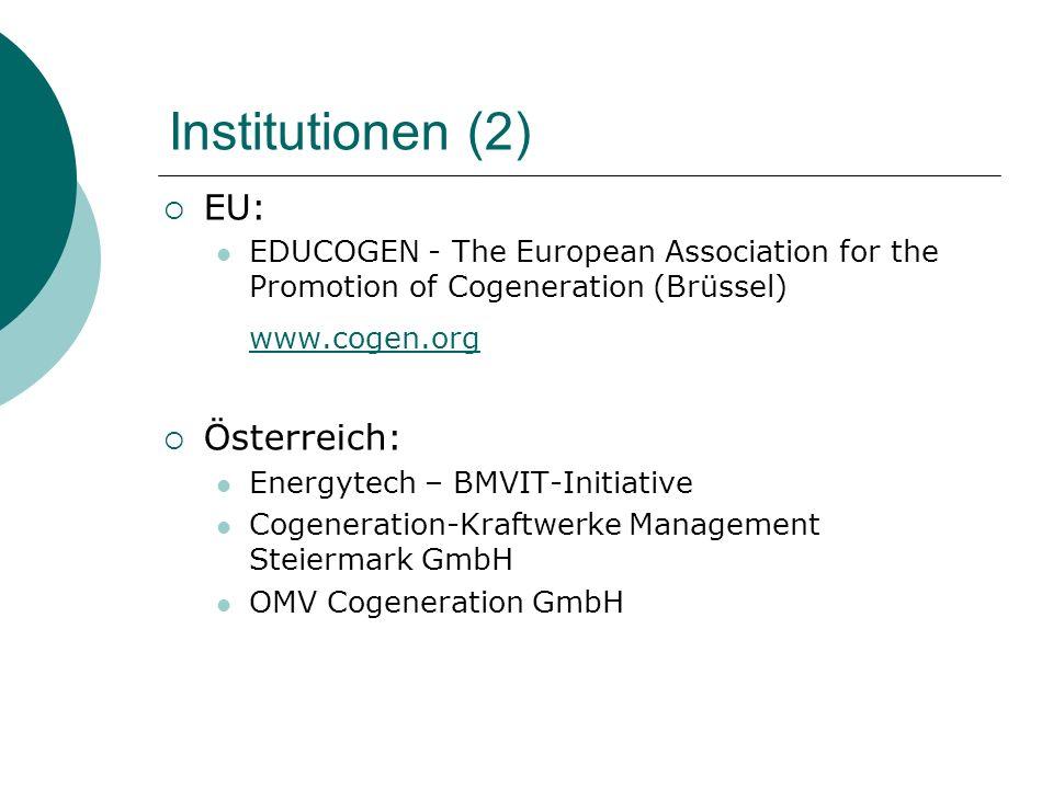 Institutionen (2)  EU: EDUCOGEN - The European Association for the Promotion of Cogeneration (Brüssel) www.cogen.org  Österreich: Energytech – BMVIT