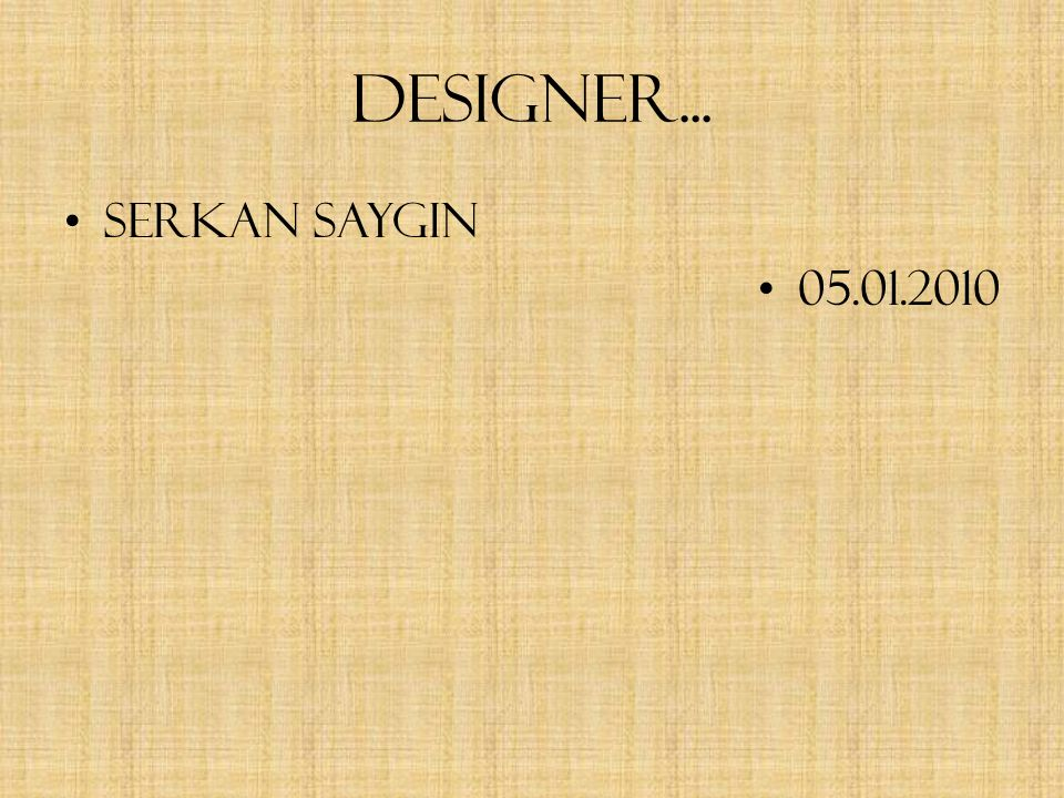Designer... Serkan Saygin 05.01.2010