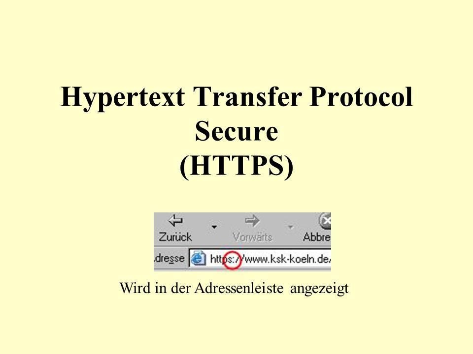 Seit August 1994 Entwickelt von Netscape Dient zur Verschlüsselung und zur Authentifizierung der Kommunikation zwischen Web-Server und Browser HTTPS stellt das einzige Verschlüsselungsverfahren dar, das ohne gesonderte Softwareinstallation auf allen internetfähigen Computern unterstützt wird
